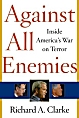 Against All Enemies ~ Inside America's War on Terror by Richard A Clarke