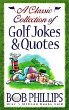 A Classic Collection of Golf Jokes & Quotes by Bob Phillips